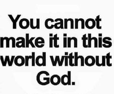 You can't make it through this world into heaven without Jesus, Encouragement Quotes, Faith Quotes, True Quotes, Bible Quotes, Devotional Quotes, Religious Quotes, Spiritual Quotes, Positive Quotes, Spiritual Prayers