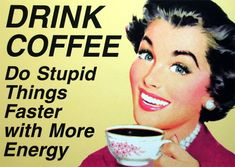 drink coffee do stupid things faster | Do more stupid things and faster