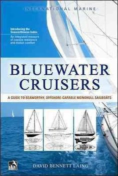 Bluewater Cruisers: A Guide to Seaworthy, Offshore-capable Monohull Sailboats