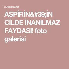 ASPİRİN'İN CİLDE İNANILMAZ FAYDASI! foto galerisi
