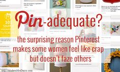 The surprising reason Pinterest makes some women feel like crap but doesn't faze others. Important info to have for anyone who uses Pinterest (or Instagram).