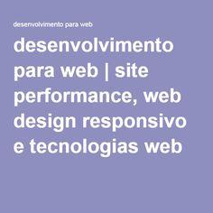 desenvolvimento para web | site performance, web design responsivo e tecnologias web