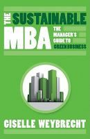 The Sustainable MBA: The Manager's Guide to Green Business, by Giselle Weybrecht