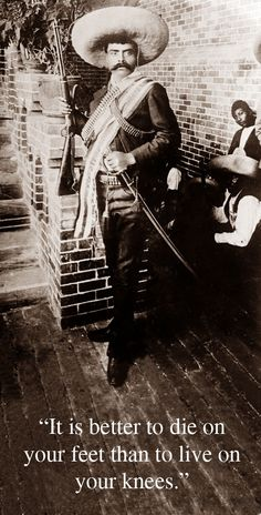 "Emiliano Zapata, Mexican Bandit/Revolutionary/Rebel/Freedom Fighter. Most remembered for his motto ""It is better to die on your feet than live on your knees"""