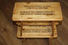 A small foot stool for children. Engraved on the top of the stool is the phrase  THIS LITTLE STOOL OF MINE  I USE IT ALL THE TIME  TO REACH THE THINGS I COULDN'T  AND LOTS OF THINGS I SHOULDN'T  Made from reclaimed timber and stained for effect.  There is the option to have the stool personalised with a name on the side leg.  This stool is a lovely gift and keep sake for baby showers,christenings, birthdays and Christmas.