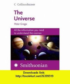 The Universe (Collins Discover) Peter Grego , ISBN-10: 006089069X  ,  , ASIN: B001G8WH8I , tutorials , pdf , ebook , torrent , downloads , rapidshare , filesonic , hotfile , megaupload , fileserve