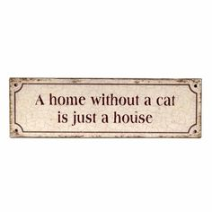 "Sign, ""A home without a cat is just a house"" (89,-)"