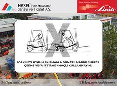 Önce İş Güvenliği!Forkliftti uygun ekipmanla donatılmadığı sürece çekme veya ittirme amaçlı kullanmayın. www.hasel.com | www.haselvitrin.com