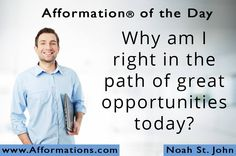 #AfformationoftheDay : Why am I right in the path of great opportunities today? Success always comes when preparation meets opportunity. #AOTD #noahstjohn #opportunity #afformations #inspirationalquotes #FametoFortuneSummit #motivationalquotes #affirmations