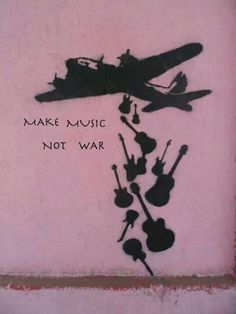 PROJECT 3: EXAMPLE: Make Music Not War. Artist: probably Banksy. http://en.wikipedia.org/wiki/Banksy