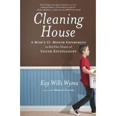 Cleaning House, a Must-Read for Parents with preteens and teens who need to learn how to live in the real world.