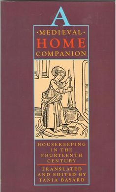 Medieval Home Companion.  Highly interesting and rather humorous in some ways.