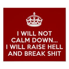 Keep Calm Raise Hell and Break Stuff Posters available at Zazzle