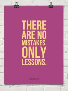 There are no mistakes. Only lessons.