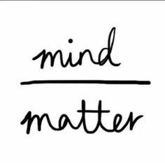 Mind over matter                                                                                                                                                     More