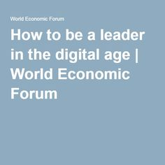 How to be a leader in the digital age   World Economic Forum