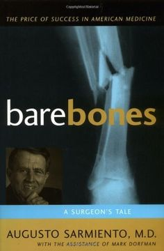 Bare Bones: A Surgeon's Tale by Augusto, M.D. Sarmiento. $34.98. Publisher: Prometheus Books; 1 edition (May 2003). Edition - 1. Publication: May 2003. 380 pages