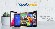 Buy Refurbished mobiles online @ YupplePrice.com.  #refurbishedmobiles #brandedmobiles #mobileonline