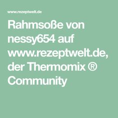 Rahmsoße von nessy654 auf www.rezeptwelt.de, der Thermomix ® Community