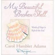 MY BEAUTIFUL BROKEN SHEL by Carol Hambler Adams...Very uplifting, small, beautiful book with a BIG message:):)