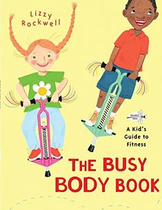 The Busy Body Book A Kids Guide To Fitness By Lizzy Roc