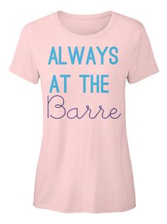Always  At The Barre Light Pink T-Shirt Front