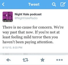 There is no cause for concern. We're way past that now. If you're not at least feeling mild terror then you haven't been paying attentions. #nightvale