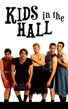 Kids in the Hall, one of my all time favorite Canadian shows!
