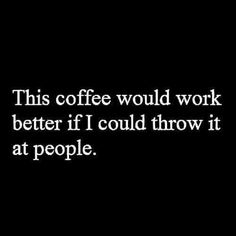 That would be a hard decision. I just don't think anyone is worth my wasted coffee. Coffee Talk, Coffee Is Life, I Love Coffee, My Coffee, Coffee Drinks, Coffee Lovers, Morning Coffee, Coffee Pics, Coffee Ideas