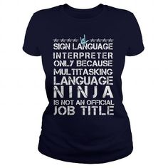 SIGN LANGUAGE INTERPRETER ONLY BECAUSE MULTITASKING LANGUAGE NINJA IS NOT AN OFFICIAL JOB TITLE T Shirts, Hoodies, Sweatshirts. CHECK PRICE ==► https://www.sunfrog.com/Hobby/SIGN-LANGUAGE-INTERPRETER--ONLY-BECAUSE-MULTITASKING-LANGUAGE-NINJA-IS-NOT-AN-OFFICIAL-JOB-TITLE-Navy-Blue-Ladies.html?41382