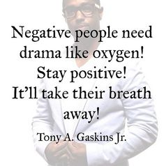 Negative people need drama like oxygen! Stay positive! It'll take their breath away! -Tony Gaskins Jr.