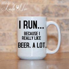 MUG ~ I run because I really like beer. A lot. ~ Running ~ Exercise ~ Motherhood ~ Coffee Mug ~ Mugs ~ Funny Quote Mug ~ Humor ~ Joke Mug ~