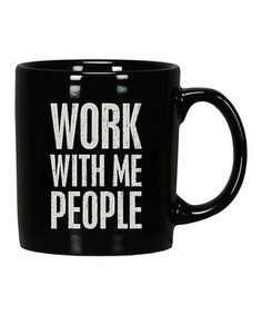 AACCKK I want this mug! - Take a look at this Black 'Work With Me People' Mug by Primitives by Kathy on today! I Love Coffee, Coffee Break, Morning Coffee, Coffee Drinks, Coffee Cups, Tea Cups, Coffee Quotes, Coffee Humor, Funny Coffee
