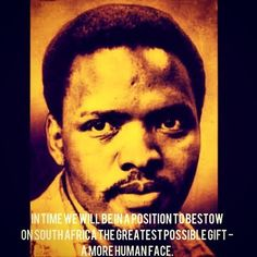 "Steve Biko was an anti-apartheid activist and student leader who founded the Black Consciousness Movement, which would motivate much of the black urban population in the 1960s and 1970s. Biko was famous for his ""black is beautiful"" slogan and became a martyr for the movement when he died suspiciously while in police custody."