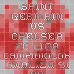 Paris Saint-Germain vs Chelsea FC - Liga Campionilor - analiza si pronostic - Ponturi Bune