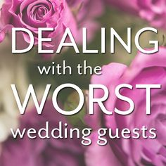Not all wedding guests understand what you want your day to be, or what it is all about. We asked our brides to weigh in with their own personal experience dealing with difficult wedding guests.