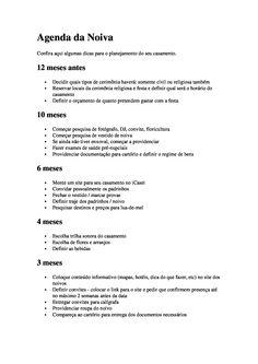 Agenda da Noiva Confira aqui algumas dicas para o planejamento do seu casamento. 12 meses antes • • • Decidir quais tipos de cerimônia haverá: somente civil ou religiosa…