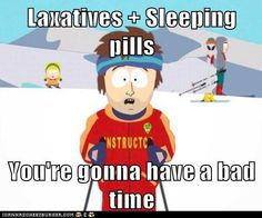 Laxatives + Sleeping pills  You're gonna have a bad time