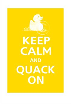Keep Calm and QUACK ON Rubber Duck Poster 13x19 (Sunflower featured--56 colors to choose from)