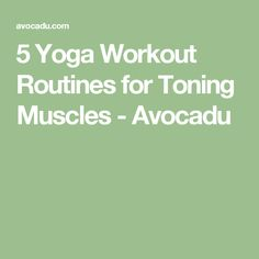5 Yoga Workout Routines for Toning Muscles - Avocadu
