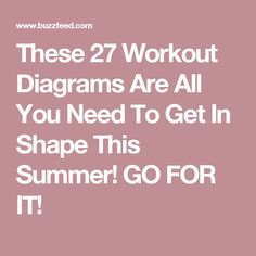 These 27 Workout Diagrams Are All You Need To Get In Shape This Summer! GO FOR IT!