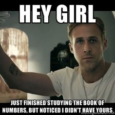 ryan gosling hey girl - Hey gIrl Just finIshed studying the book of numbers, but noticed I didn't have yours
