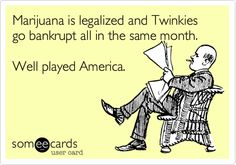 Marijuana is legalized and Twinkies go bankrupt all in the same month. Well played America.