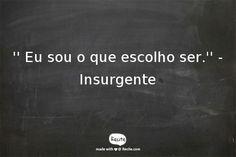 '' Eu sou o que escolho ser.'' - Insurgente - Quote From Recite.com #RECITE #QUOTE