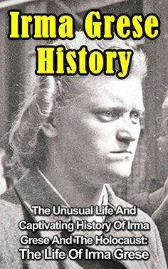 Irma Grese History: The Unusual Life And Captivating Hist... https://www.amazon.com/dp/B00XVZ86CU/ref=cm_sw_r_pi_dp_4vPBxbJXA658J