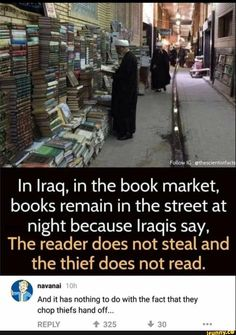 """In Iraq, in the book market, books remain in the street at night because Iraqis say, The reader does not steal and the thief does not read. a navanai '"""""""" And it has nothing to do with the fact that they chop thiefs hand off. Really Funny Memes, Stupid Funny Memes, The Funny, 9gag Funny, Funny Shit, Funny Sports Memes, Sports Humor, Funny Supernatural Memes, Student Memes"""