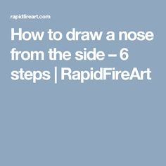 How to draw a nose from the side – 6 steps | RapidFireArt