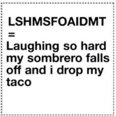 Lshmsfoaidmt!! no. its LSHMHAFOATIDMT from Rhett and link urrgh