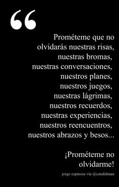 """Prométeme que me olvidarás"" Great Quotes, Quotes To Live By, Me Quotes, All You Need Is Love, My Love, More Than Words, Spanish Quotes, Sentences, Wise Words"