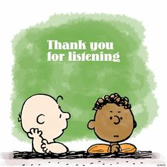 Thanks for listening Listening Quotes, Thank You For Listening, Charlie Brown Characters, Peanuts Characters, Cartoon Characters, Snoopy Quotes, Peanuts Quotes, Character Quotes, Kindness Matters